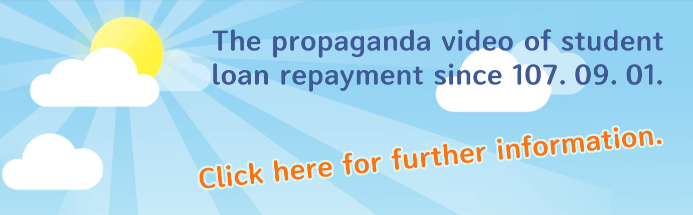 The propaganda video of student loan repayment since 107. 09. 01.